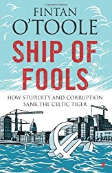 Ship of Fools: How Stupidity and Corruption Killed the Celtic Tiger by Fintan O'Toole (2009-11-05)
