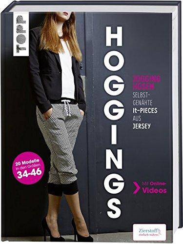 Preisvergleich Produktbild Hoggings: Jogginghosen - selbstgenähte It-Pieces aus Jersey. 20 Modelle in den Größen 34-46. Mit Online-Videos