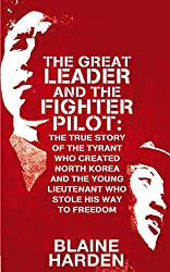 The Great Leader and the Fighter Pilot: The True Story of the Tyrant Who Created North Korea and the Young Lieutenant Who Stole His Way to Freedom (English Edition)