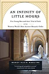 An Infinity of Little Hours: Five Young Men and Their Trial of Faith in the Western World's Most Austere Monastic Order by Nancy Klein Maguire (2007-03-13)