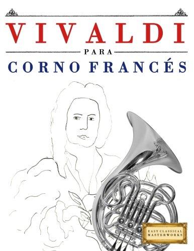 Vivaldi para Corno Francés: 10 Piezas Fáciles para Corno Francés Libro para Principiantes