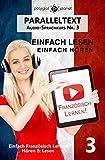 Französisch Lernen | Einfach Lesen | Einfach Hören | Paralleltext Audio-Sprachkurs Nr. 3 (Französisch Lernen | Hörbuch | Einfach Lernen) (French Edition)