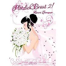 Plötzlich Braut 2!: Liebesroman - Einzelband