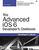 The Advanced iOS 6 Developer's Cookbook (4th Edition) (Developer's Library)