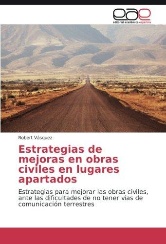 Estrategias de mejoras en obras civiles en lugares apartados: Estrategias para mejorar las obras civiles, ante las dificultades de no tener vías de comunicación terrestres por Robert Vásquez