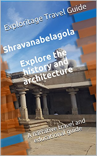 Shravanabelagola  Explore the history and architecture: A narrative travel and educational guide (Exploritage Book 1) (English Edition)