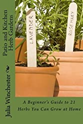 Patio and Kitchen Herb Gardens: A Beginner's Guide to 21 Herbs You Can Grow at Home by Julia Winchester (2013-02-21)