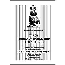 Tarot, Transformation und Lebenskunst. Übungs- und Materialsammlung zum Selbststudium der Tarot. Teil C: Tarot und Praktische Magie