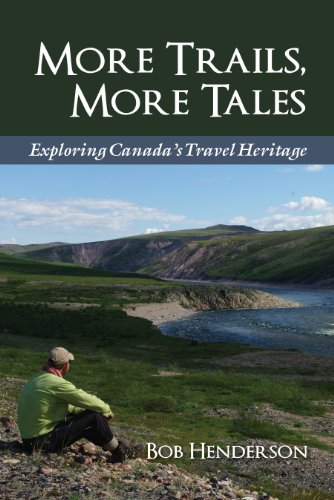 More Trails, More Tales: Exploring Canada's Travel Heritage (English Edition) -