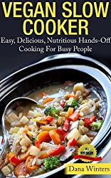 Vegan Slow Cooker - Easy, Delicious, Nutritious Hands-Off Cooking For Busy People (English Edition)