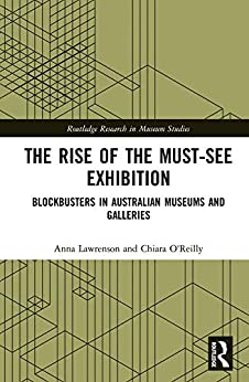 The Rise of the Must-See Exhibition: Blockbusters in Australian Museums and Galleries (Routledge Research in Museum Studies) Descargar ebooks PDF