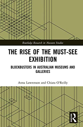 The Rise of the Must-See Exhibition: Blockbusters in Australian Museums and Galleries (Routledge Research in Museum Studies) (English Edition) por Anna Lawrenson