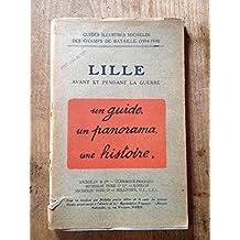 Guides illustrés Michelin des champs de bataille. 1914-1918. Lille avant et pendant la guerre