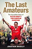 The Last Amateurs: The incredible story of Ulster's 1999 European champions