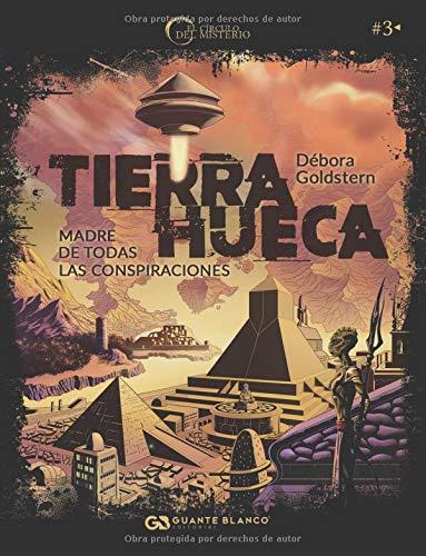 TIERRA HUECA. MADRE DE TODAS LAS CONSPIRACIONES (El Círculo del Misterio) por Débora Goldstern