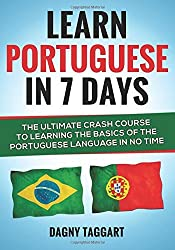 Learn Portuguese In 7 DAYS! - The Ultimate Crash Course to Learning the Basics of the Portuguese Language In No Time by Dagny Taggart (2014-07-18)