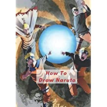 How To Draw Naruto: The Step By Step Guide To Drawing Naruto Characters Easily