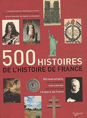 500 histoires de l'Histoire de France : 500 vnements, personnages, monuments qui ont marqu l'histoire de France