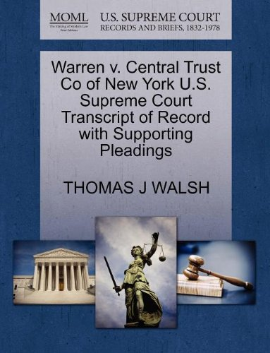 Warren v. Central Trust Co of New York U.S. Supreme Court Transcript of Record with Supporting Pleadings