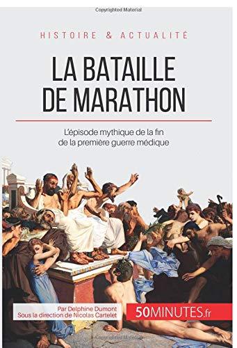 La bataille de Marathon: L'épisode mythique de la fin de la première guerre médique par Delphine Dumont