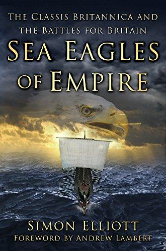 Sea Eagles of Empire: The Classis Britannica and the Battles for Britain por Simon Elliott