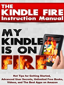 The Kindle Fire Instruction Manual: Hot Tips for Getting Started, Advanced User Secrets, Unlimited Free Books, Videos, and The Best Apps on Amazon (English Edition) par [Alfonsi, Paul, Bullet, Silver]