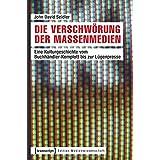 Die Verschwörung der Massenmedien: Eine Kulturgeschichte vom Buchhändler-Komplott bis zur Lügenpresse (Edition Medienwissenschaft)