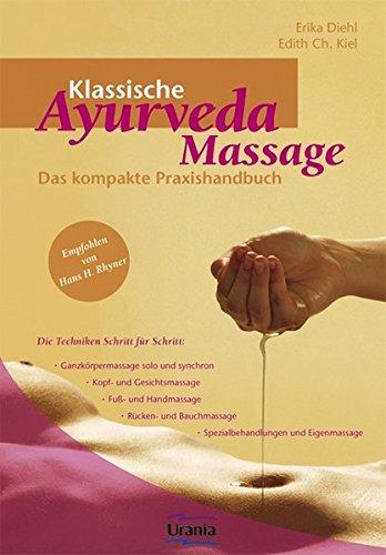 Klassische Ayurveda Massage: Das kompakte Praxishandbuch. Die Techniken Schritt für Schritt