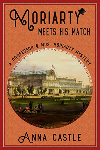 Moriarty Meets His Match (The Professor & Mrs. Moriarty Mystery Series Book 1) by Anna Castle