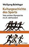 Kulturgeschichte des Sports. Vom antiken Olympia bis ins 21.Jahrhundert - Wolfgang Behringer