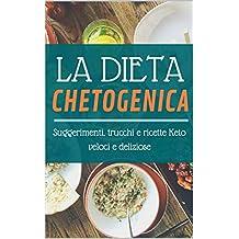 La Dieta Chetogenica: Suggerimenti, trucchi e ricette Keto veloci e deliziose