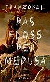 Das Floß der Medusa: Roman von Franzobel