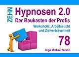 Zehn Hypnosen 2.0 - Band 78: Workaholic, Arbeitssucht und Zielverbissenheit