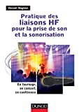 Pratique des liaisons HF pour la prise de son et la sonorisation - En tournage, en concert, en confé: En tournage, en concert, en conférence...