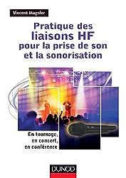 Pratique des liaisons HF pour la prise de son et la sonorisation - En tournage, en concert, en confé: En tournage, en concert, en conférence