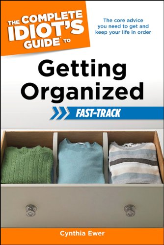 The Complete Idiot's Guide to Getting Organized Fast-Track