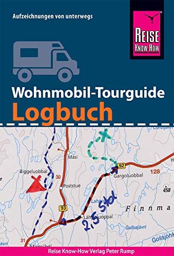 Reise Know-How Wohnmobil-Tourguide Logbuch  : Reisetagebuch für Aufzeichnungen von unterwegs: mit Checklisten, fünfsprachigem Pannen-Wörterbuch, ... internationalen  Reisemaßen uvm. (Sachbuch)