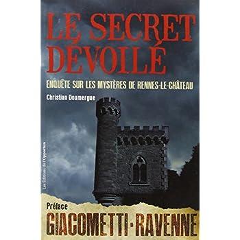 Le secret dévoilé - Enquête sur les mystères de Rennes-le-Château