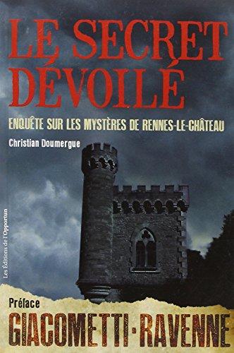 Le secret dévoilé - Enquête sur les mystères de Rennes-le-Château par Christian Doumergue