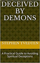 Deceived by Demons: A Practical Guide to Avoiding Spiritual Deceptions (English Edition)