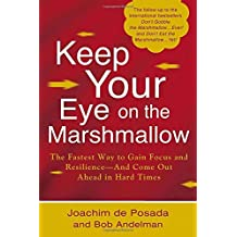 Keep Your Eye on the Marshmallow: Gain Focus and Resilience-And Come Out Ahead by Joachim de Posada (2013-05-07)