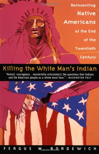 killing-the-white-mans-indian-reinventing-native-americans-at-the-end-of-the-twentieth-century