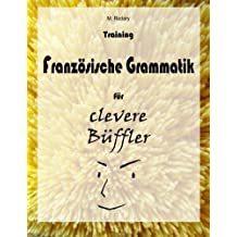 Training Franzoesische Grammatik fuer clevere Bueffler (Franzoesisch fuer clevere Bueffler)