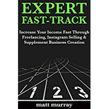 Expert Fast-Track: Increase Your Income Fast Through Freelancing, Instagram Selling & Supplement Business Creation (English Edition)