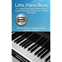 Little Piano Book: Fun, Easy, Step-By-Step, Teach-Yourself Song & Beginner Piano Guide (Book & Streaming Videos) (English Edition)