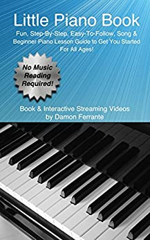 Little Piano Book: Fun, Easy, Step-By-Step, Teach-Yourself Song & Beginner Piano Guide (Book & Streaming Videos) (English Edition) par [Ferrante, Damon, Steeplechase Piano Instruction Books]