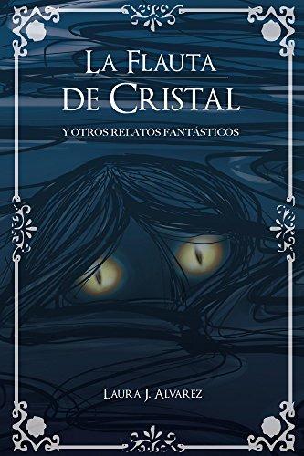 La Flauta de Cristal y Otros Relatos Fantasticos por Laura Alvarez