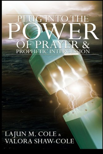 Plug Into The Power of Prayer and Prophetic Intercession