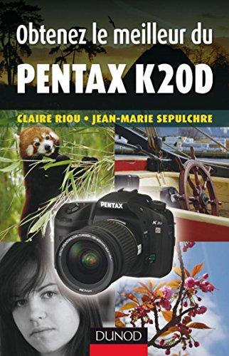 Obtenez le meilleur du Pentax K20D (Obtenez le meilleur de votre réflex numérique ! t. 1)