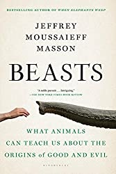Beasts: What Animals Can Teach Us About the Origins of Good and Evil by Jeffrey Moussaieff Masson (2015-04-09)